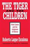 The Tiger and the Children : Fidel Castro and the Judgment of History, Escalona, Roberto L., 1560005939