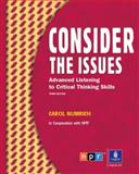 Consider the Issues : Advanced Listening and Critical Thinking Skills, Numrich, Carol, 0131115936