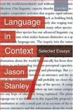 Language in Context : Selected Essays, Stanley, Jason, 0199225931