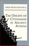 The Origins of Citizenship in Ancient Athens, Manville, Philip Brook, 0691015937