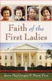Faith of the First Ladies, Jerry MacGregor and Marie Prys, 0801065933