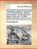 The Second Volume of the Works of Mr Thomas Brown, Serious and Comical in Prose and Verse Adorn'D with Cuts the Fifth Edition Corrected Volume 2 O, Thomas Brown, 1170625932