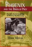 Phoenix and the Birds of Prey : The CIA's Secret Campaign to Destroy the Viet Cong, Moyar, Mark, 1557505934