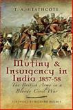 Mutiny and Insurgency in India 1857-58, Tony Healthcote, 1844155935