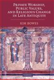 Private Worship, Public Values, and Religious Change in Late Antiquity, Bowes, Kimberley, 0521885930