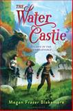 The Water Castle, Megan Frazer Blakemore, 0802735932
