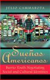 Suenos Americanos : Barrio Youth Negotiating Social and Cultural Identities, Cammarota, Julio, 0816525935