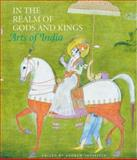 In the Realm of Gods and Kings : Arts of India, , 0856675938