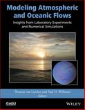 Modeling Atmospheric and Ocean Fluid Flow : Insights from Laboratory Experiments and Numerical Simulations, Von Larcher, Von and Williams, Paul, 1118855930