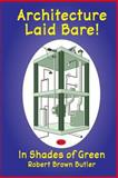 Architecture Laid Bare!, Robert Butler, 1466345934