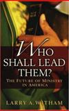 Who Shall Lead Them?, Larry A. Witham, 0195315936