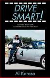Drive Smart! : Learn How Racers' Skills Can Benefit You on the Public Road, Karasa, Al, 0738855936