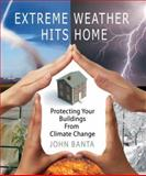 Extreme Weather Hits Home, John C. Banta, 0865715939
