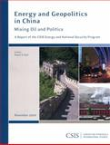 Energy and Geopolitics in China : Mixing Oil and Politics, Ebel, Robert E., 0892065931