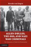 Allen Dulles, the OSS, and Nazi War Criminals : The Dynamics of Selective Prosecution, Lingen, Kerstin von, 1107025931