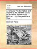 An Enquiry into the Nature and Original of the Fifty-Fifth Canon, by Evidence Historical and Rational; by Conyers Place, M A, Conyers Place, 1140695932