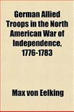 German Allied Troops in the North American War of Independence, 1776-1783, Max von Eelking, 1152265938