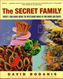 The Secret Family : Twenty-Four Hours Inside the Mysterious World of Our Minds and Bodies, Bodanis, David and Daniel, 0684845938
