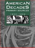 American Decades Primary Sources : 1950-1959, Cynthia Rose, 0787665932