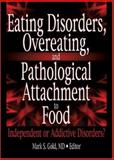 Eating Disorders, Overeating, and Pathological Attachment to Food : Independent or Addictive Disorders?, Gold, Mark S., 0789025930