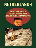 Netherlands Customs, Trade Regulations and Procedures Handbook, IBP USA Staff, 1433035936