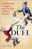 The Duel : Castlereagh, Canning and Deadly Cabinet Rivalry, Hunt, Giles, 1845115937