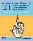Architecture and Patterns for It Service Management, Resource Planning, and Governance : Making Shoes for the Cobbler's Children, Betz, Charles T., 0123705932