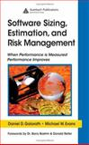 Software Sizing, Estimation, and Risk Management : When Performance Is Measured Performance Improves, Evans, Michael W. and Galorath, Daniel D., 0849335930