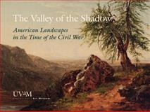 The Valley of the Shadow : American Landscapes in the Time of the Civil War,, 0983505934