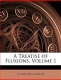 A Treatise of Fluxions, Colin Maclaurin and Colin MacLaurin, 1149065931