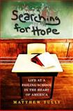 Searching for Hope : Life at a Failing School in the Heart of America, Tully, Matthew, 0253005930