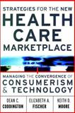 Strategies for the New Health Care Marketplace : Managing the Convergence of Consumerism and Technology, Coddington, Dean C. and Moore, Keith D., 0787955930