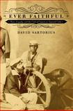 Ever Faithful : Race, Loyalty, and the Ends of Empire in Spanish Cuba, Sartorius, David, 0822355930