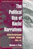 The Political Use of Racial Narratives : School Desegregation in Mobile, Alabama, 1954-97, Pride, Richard A., 0252075943