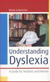 Understanding Dyslexia : A Guide for Teachers and Parents, Lawrence, Denis, 0335235948