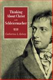 Thinking about Christ with Schleiermacher, Catherine L. Kelsey, 0664225942