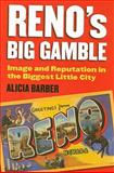 Reno's Big Gamble : Image and Reputation in the Biggest Little City, Barber, Alicia, 0700615946