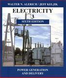 Electricity 3 : Power Generation and Delivery, Alerich, Walter N. and Keljik, Jeffrey J., 0827365942