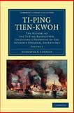 Ti-Ping Tien-Kwoh : The History of the Ti-Ping Revolution, Including a Narrative of the Author's Personal Adventures, Lindley, Augustus F., 1108045944