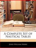 A Complete Set of Nautical Tables, John William Norie, 1142155943