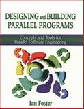 Designing and Building Parallel Programs : Concepts and Tools for Parallel Software Engineering, Foster, Ian, 0201575949