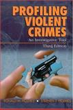 Profiling Violent Crimes : An Investigative Tool, Holmes, Ronald M. and Holmes, Stephen T., 0761925945