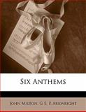 Six Anthems, John Milton and Godfrey Edward Pellew Arkwright, 1141395940