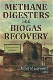 Methane Digesters and Biogas Recovery, James M. Hayworth, 1613245947