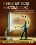 Building Intelligent Interactive Tutors : Student-Centered Strategies for Revolutionizing E-Learning, Woolf, Beverly Park, 0123735947