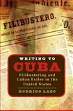 Writing to Cuba : Filibustering and Cuban Exiles in the United States, Lazo, Rodrigo, 0807855944
