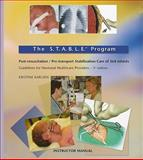 The S. T. A. B. L. E. Program Instructor Manual : Post-Resuscitation / Pre-transport Stabilization Care of Sick Infants, Karlsen, Kristine, 0975855948