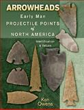 Arrowheads Early Man Projectile Points of North America, Ken Owens, 1574325949