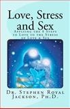 Love, Stress and Sex, Stephen Jackson, 1466335947