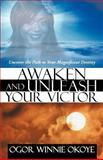 Awaken and Unleash Your Victor, Ogor Winnie Okoye, 1469785943